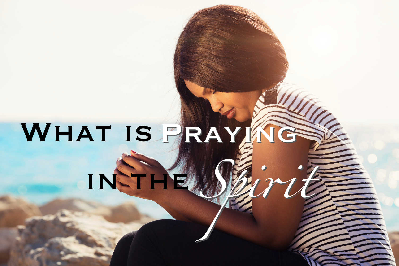 What Is Praying In The Spirit? | Jenny Cupido