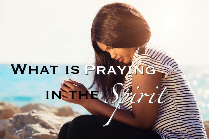 What Is Praying in the Spirit?