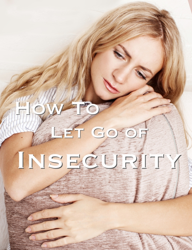 How to Let go of Insecurity