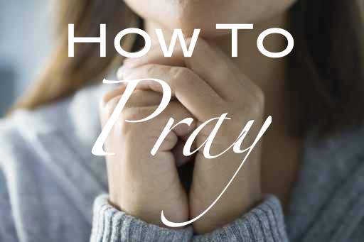 How To Pray.