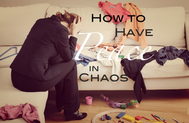 How to Have Peace in chaos