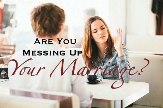 Are you messing up your marriage?