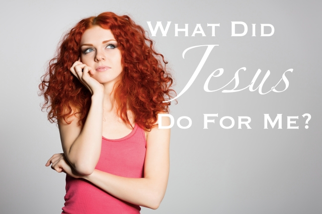 What did Jesus do for me?