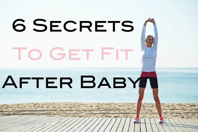 6 Secrets To Get Fit After Baby