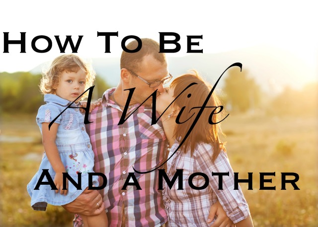 How To Be a Wife and a Mother
