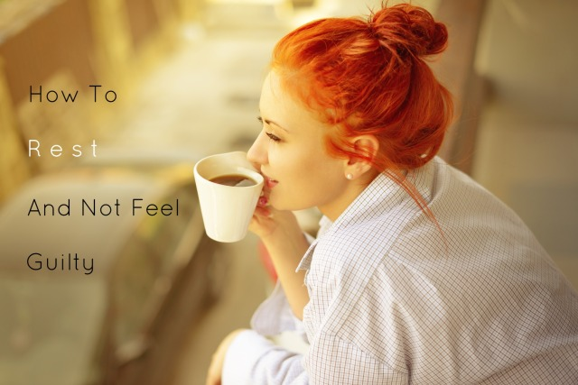 How to rest and not feel guilty