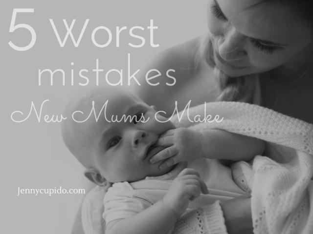 5  worst mistakes new mums make