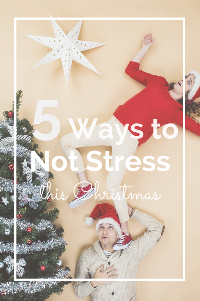 5 ways to not stress this christmas